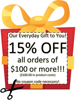 Our Everyday Gift to You! 15% OFF all orders of $100 or more!!!