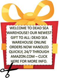 Welcome to Dead Sea Warehouse! Our newest gift to all: Dead Sea Warehouse online orders now handled quickly, 24/7 through Amazon.com - click here for more info.